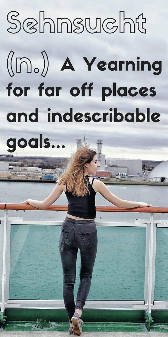 A Yearning for far off places and indescribable goals..