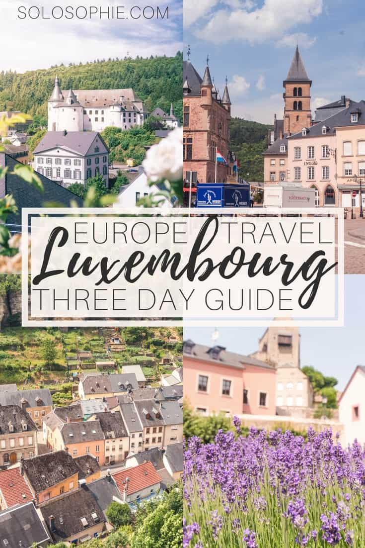 Your complete guide and itinerary on how to spend three days in Luxembourg, central Europe- A 72 hour travel selection of what to see, do, eat and visit in the world's last Grand Duchy!