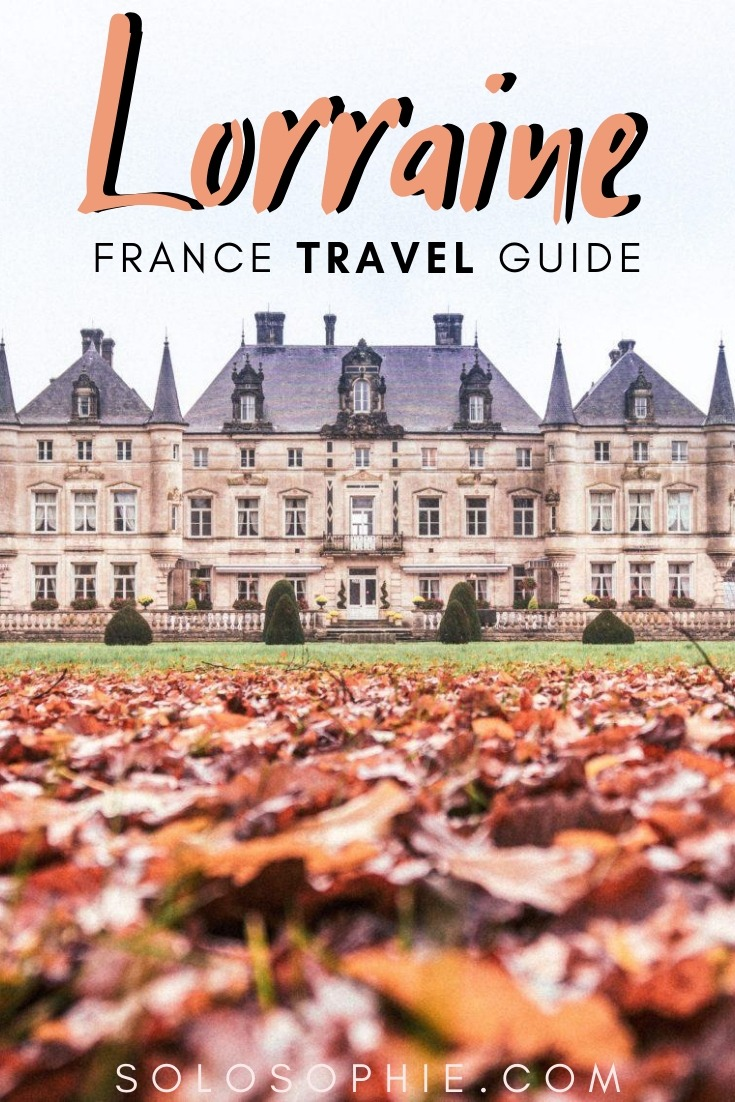 How to spend three days in Lorraine, a region in Grand-East, France that you've never heard of before: a 72 hour itinerary and guide for exploring North Eastern France