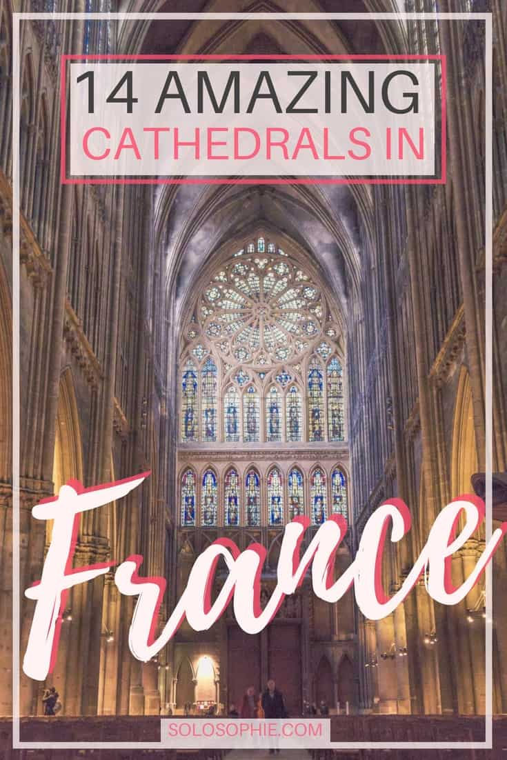 14 Incredible Cathedrals in France: Gothic, Renaissance & Romanesque Churches, Basilicas, and ecclesiastical buildings in l'Hexagon, Europe