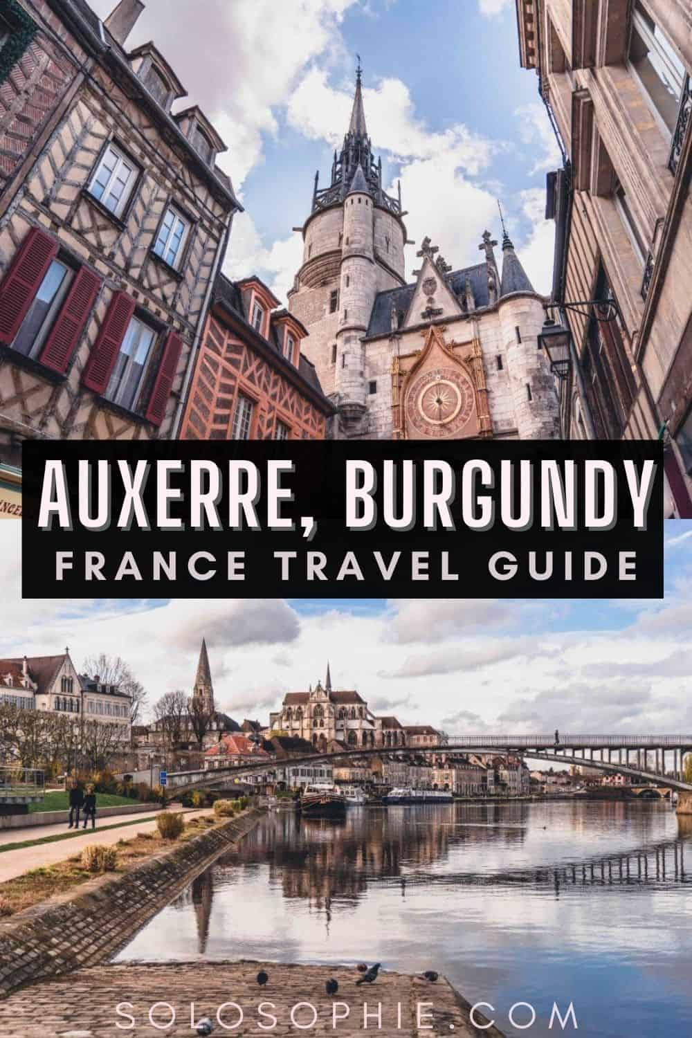 Best of Burgundy France/ A Quick Guide to the Best Things to do in Auxerre