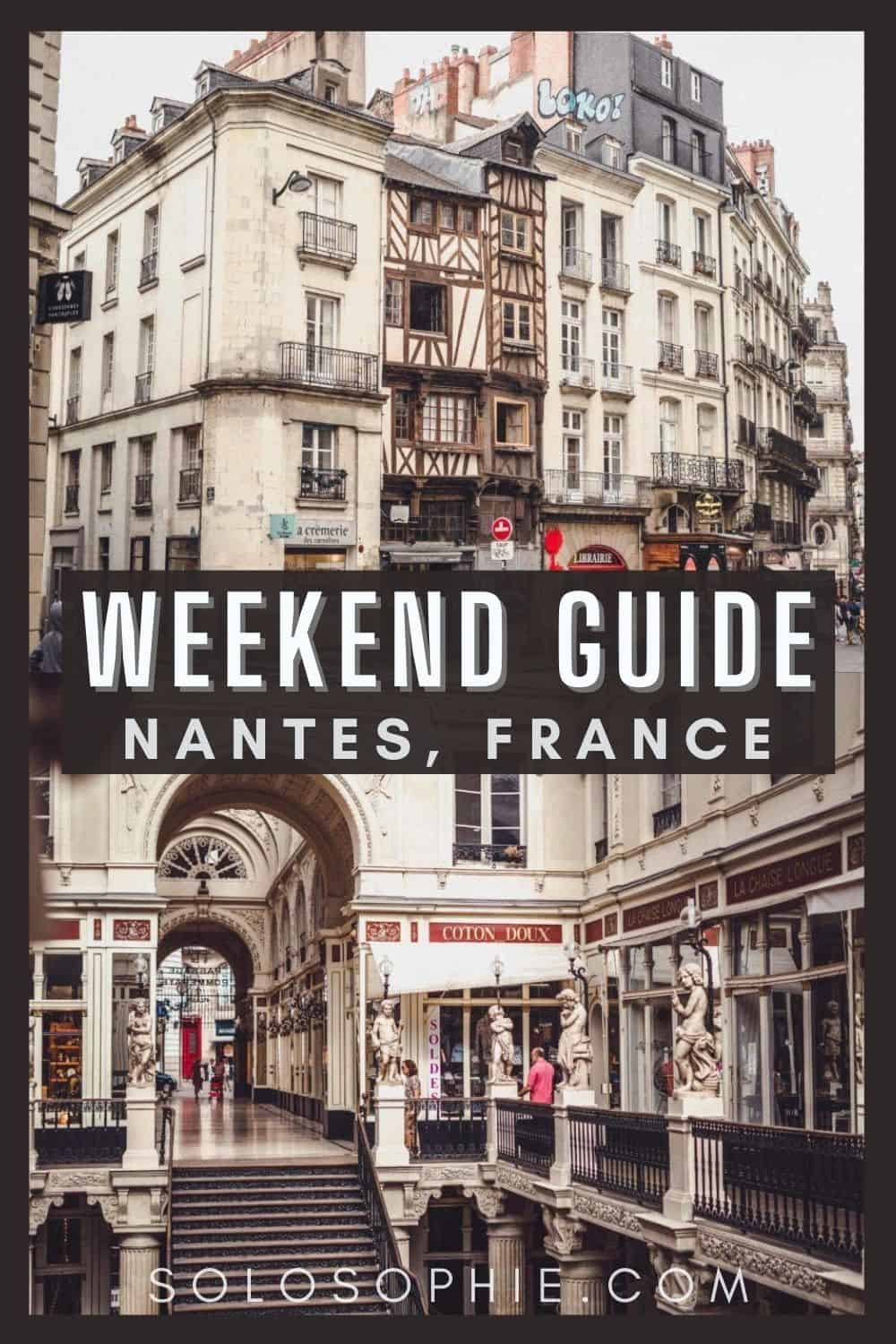 Best things to do in Nantes France/ How to Spend a Weekend in Nantes Travel Itinerary